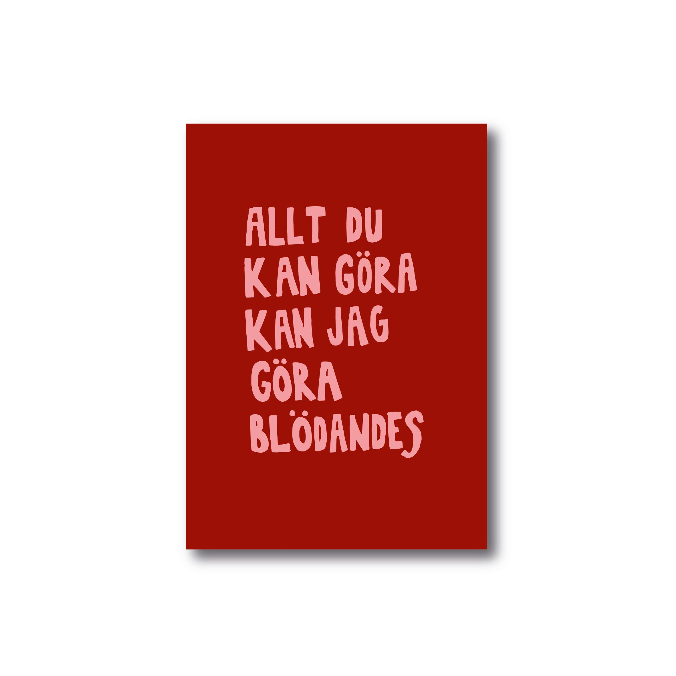 Poster - Allt du kan göra kan jag göra blödandes (vinröd)